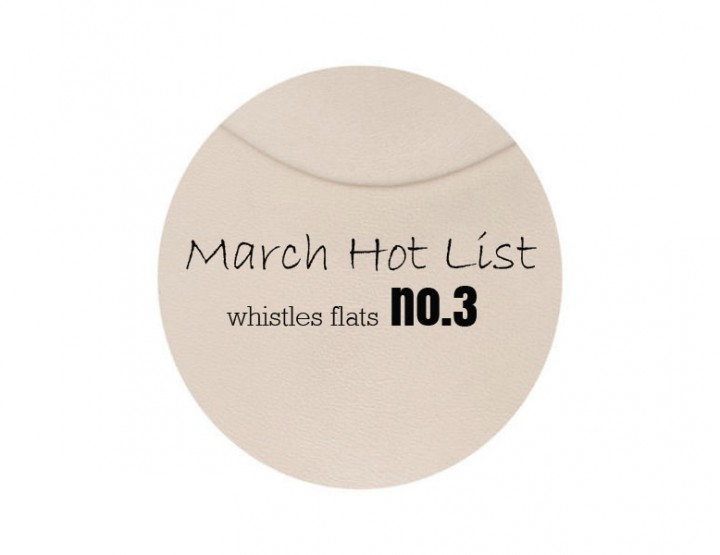 March Hot List No.3: Whistles Flats